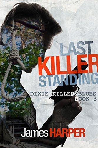 Last Killer Standing (Dixie Killer Blues Book 3)  by  James Harper