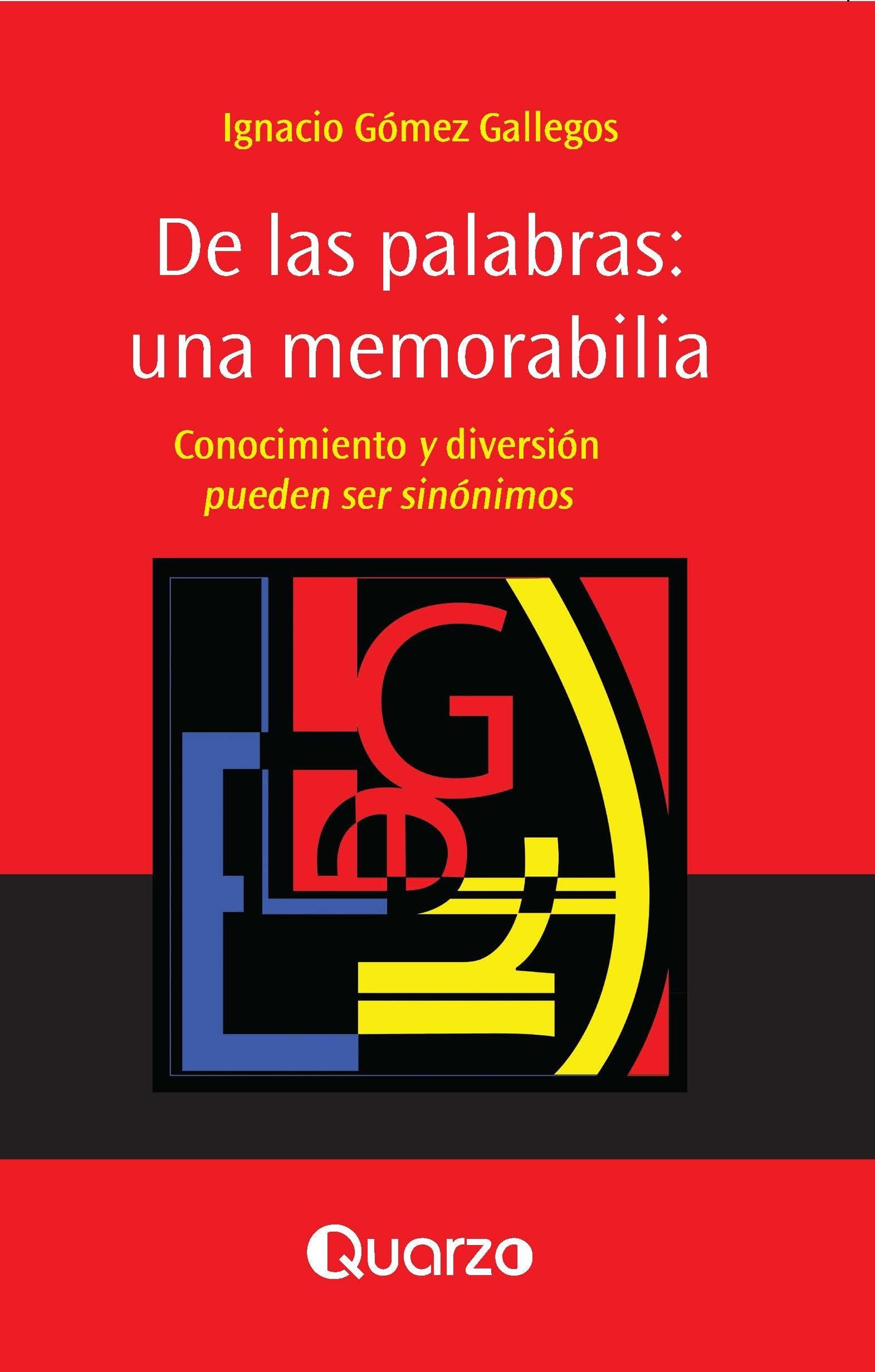 De las palabras: una memorabilia. Conocimiento y diversion pueden ser sinonimos.  by  Ignacio Gomez Gallegos