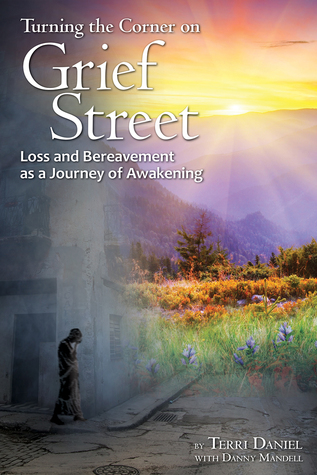 Turning the Corner on Grief Street: Loss and Bereavement as a Jouney of Awakening  by  Terri Daniel
