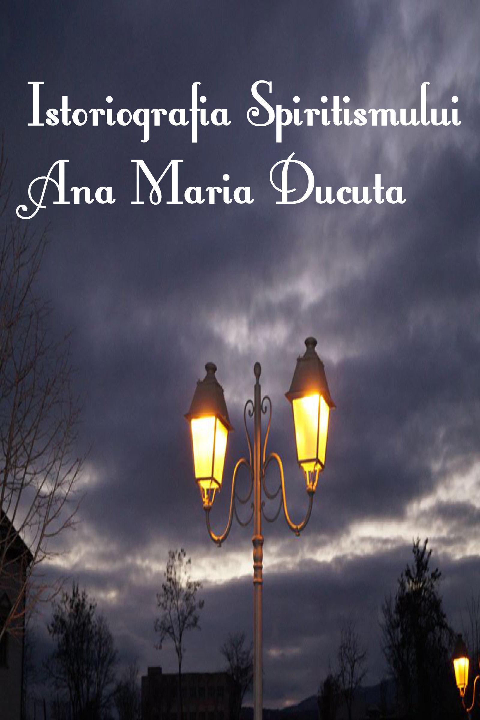 Istoriografia Spiritismului  by  Ana Maria Ducuta