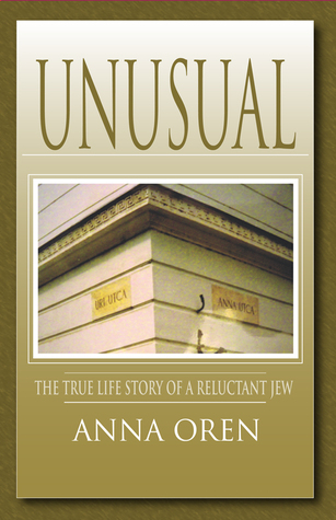Unusual – The true life story of a reluctant Jew  by  Anna Oren
