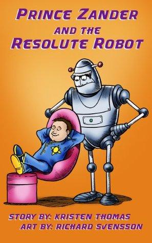 Prince Zander and the Resolute Robot (The Zan Chronicles Book 1) Kristen Thomas