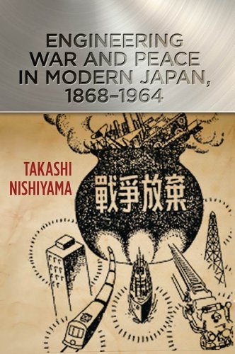 Engineering War and Peace in Modern Japan, 1868-1964 (Johns Hopkins Studies in the History of Technology) Takashi Nishiyama