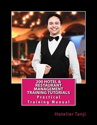 200 Hotel & Restaurant Management Training Tutorials: Practical Training Manual for Hoteliers & Hospitality Management Students Hotelier Tanji