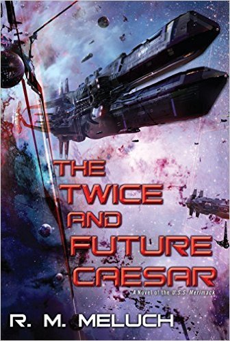 The Twice and Future Caesar: A Novel of the U.S.S. Merrimack R.M. Meluch