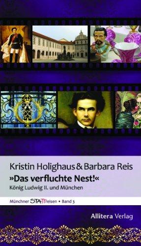 »Das verfluchte Nest!»: König Ludwig II. und München  by  Kristin Holighaus