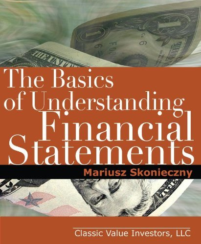 The Basics of Understanding Financial Statements: Learn how to read financial statements  by  understanding the balance sheet, the income statement, and the cash flow statement by Mariusz Skonieczny
