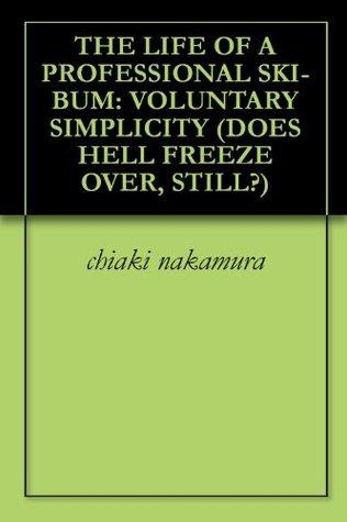 THE LIFE OF A PROFESSIONAL SKI-BUM: VOLUNTARY SIMPLICITY  by  chiaki nakamura