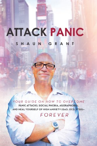 Attack Panic: YOUR GUIDE ON HOW TO OVERCOME PANIC ATTACKS, SOCIAL PHOBIA, AGORAPHOBIA, AND HEAL YOURSELF OF HIGH ANXIETY (GAD, OCD, PTSD)- FOREVER  by  Shaun Grant