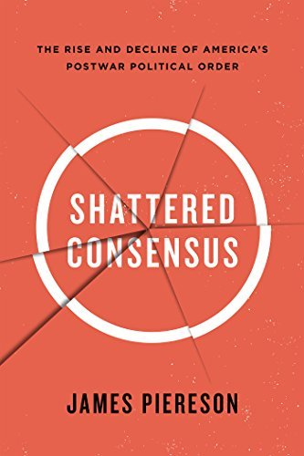 Shattered Consensus: The Rise and Decline of Americas Postwar Political Order  by  James Piereson