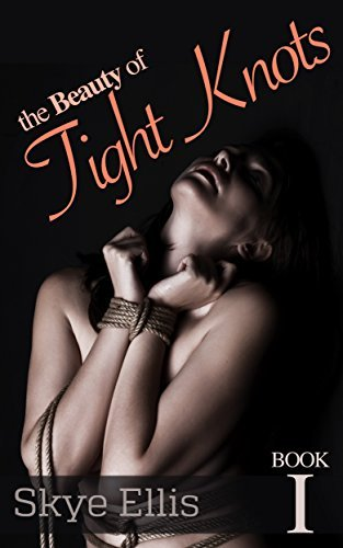 The Beauty of Tight Knots - Book One Skye Ellis