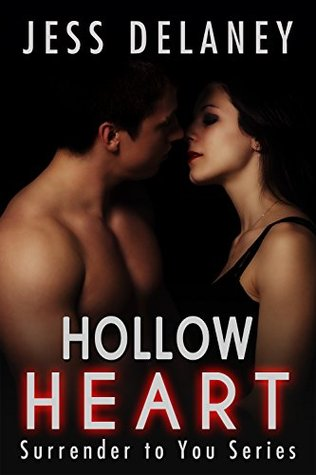 Hollow Heart: Surrender to You Series Jess Delaney