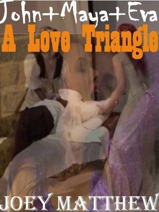 John, Maya & Eva: A Love Triangle  by  Joey Matthew
