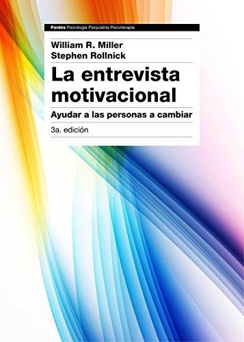 La entrevista motivacional 3ª edición: Ayudar a las personas a cambiar William R. Miller