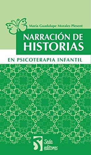 Narración de historias en psicoterapia infantil  by  María Guadalupe Morales Plesent