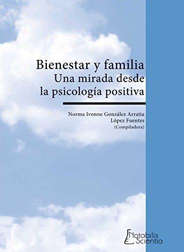 Bienestar y familia. Una mirada desde la psicología positiva Norma Ivonne González Arratia López Fuentes