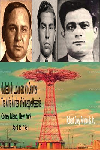 Charles Lucky Luciano And Vito Genovese: The Murder Of Giuseppe Masseria Coney Island, New York April 15, 1931  by  Robert Grey Reynolds Jr.