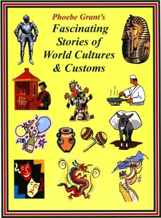 Phoebe Grants Fascinating Stories of World Cultures & Customs  by  Phoebe Grant