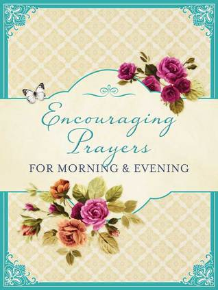 Encouraging Prayers for Morning & Evening  by  Publishing Barbour