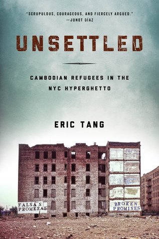 Unsettled: Cambodian Refugees in the New York City Hyperghetto Eric Tang