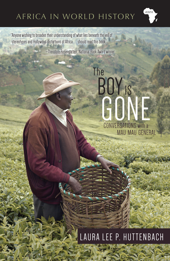 The Boy Is Gone: Conversations with a Mau Mau General Laura Lee P. Huttenbach