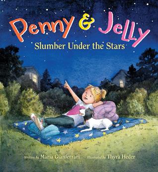 Penny & Jelly: Slumber Under the Stars  by  Maria Gianferrari