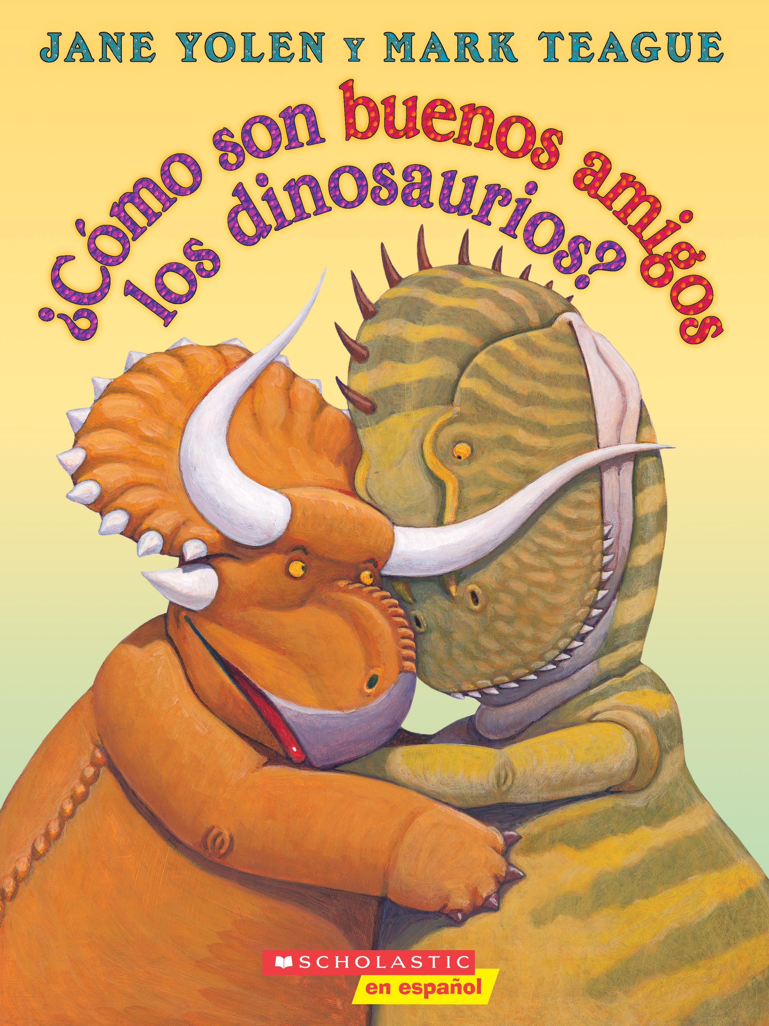 ¿Cómo son buenos amigos los dinosaurios?  by  Jane Yolen
