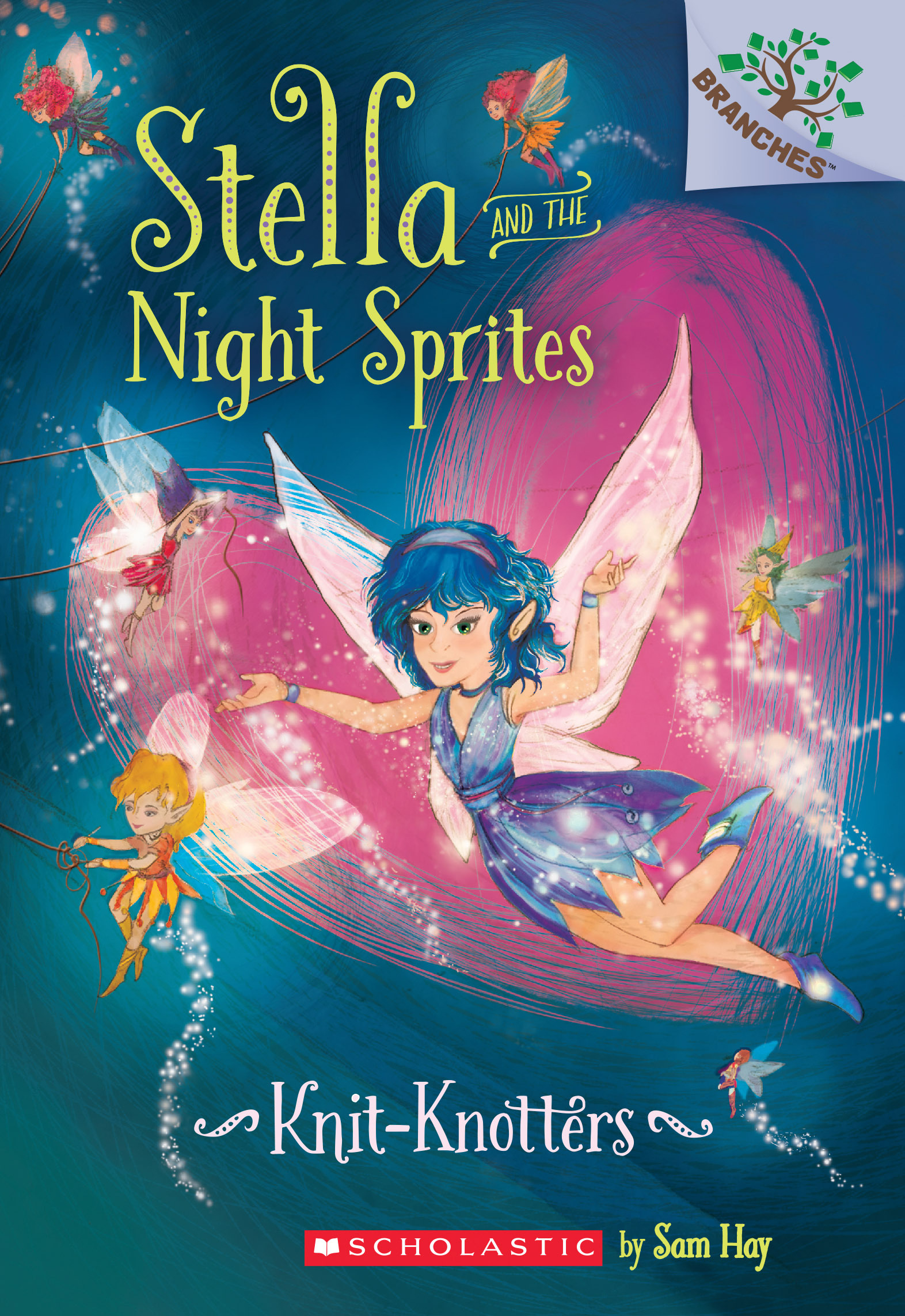 Knit-Knotters: A Branches Book (Stella and the Night Sprites #1) Sam Hay