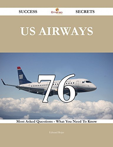 US Airways 76 Success Secrets - 76 Most Asked Questions On US Airways - What You Need To Know  by  Edward Rojas