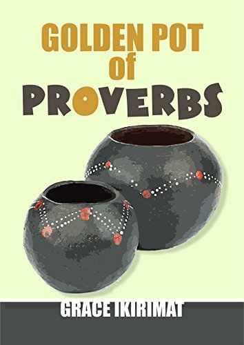 Golden Pot of Proverbs: A Collection of 10,000 Proverbs Grace Ikirimat