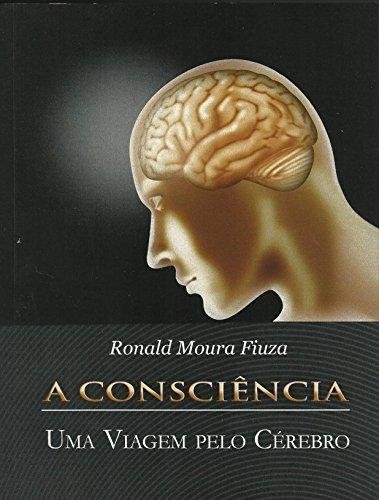 A Consciência: Uma viagem pelo cérebro  by  Ronald Fiuza