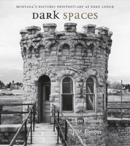 Dark Spaces: Montanas Historic Penitentiary at Deer Lodge Ellen Baumler