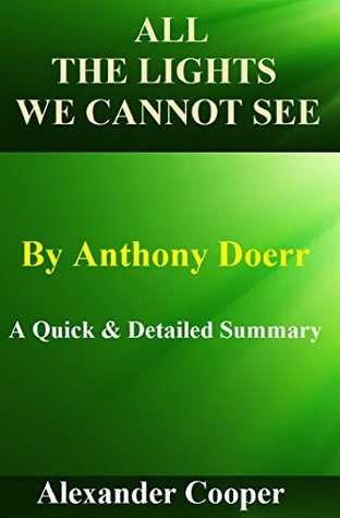 All The Lights We Cannot See: By Anthony Doerr-- A Quick And Detailed Summary! (All The Lights We Cannot See: A Quick And Detailed Summary!! Paperback, Audio, Lights.)  by  Alexander Cooper