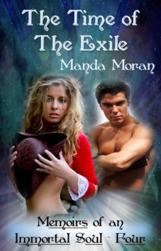 The Time of the Exile (Memoirs of an Immortal Soul Book 4) Manda Moran