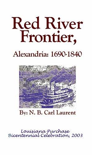 Red River Frontier, Alexandria: 1690-1840 N.B. Carl Laurent
