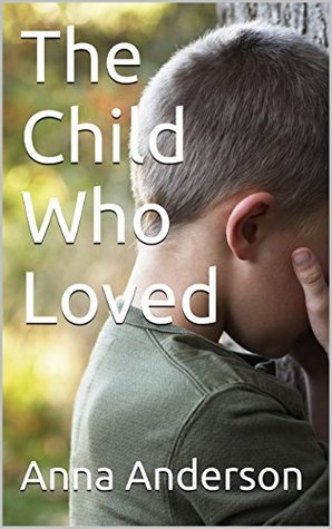 The Child Who Loved  by  Anna Anderson