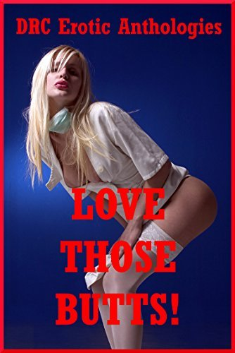 Love Those Butts!: Five Explicit First Anal Sex Erotica Stories  by  Tara Skye
