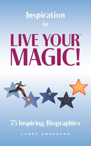 Inspiration to Live Your MAGIC!TM  by  Larry Anderson