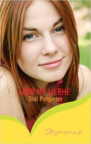Leer my Liefhê  by  Didi Potgieter