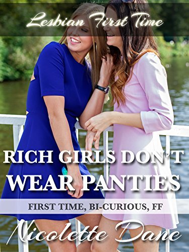 Rich Girls Dont Wear Panties (First Time, Bi-Curious, FF) Nicolette Dane