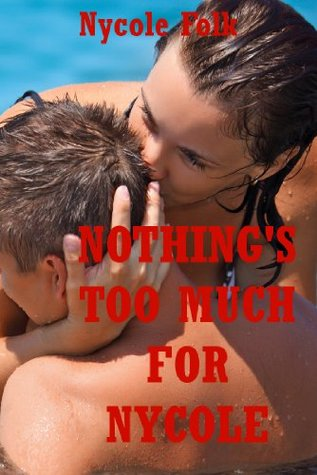 Nothings Too Much for Nycole: Five Explicit Erotica Stories  by  Nycole Folk