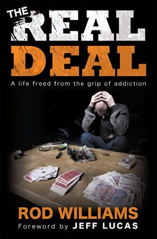 The Real Deal: A Life Freed from the Grip of Addiction Rod Williams