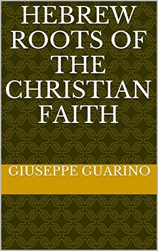 Hebrew Roots of the Christian Faith Giuseppe Guarino