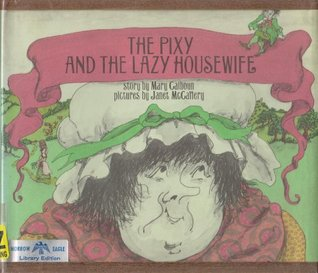 The Pixy and the Lazy Housewife  by  Mary Calhoun