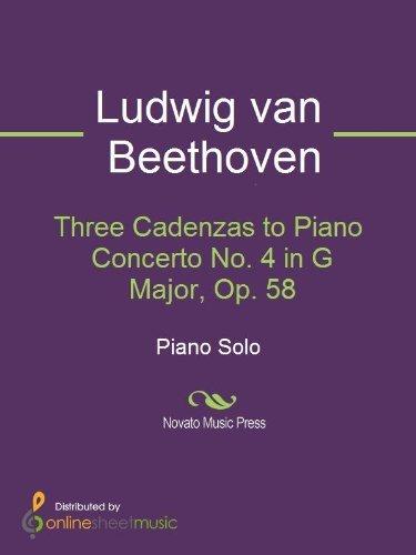 Three Cadenzas to Piano Concerto No. 4 in G Major, Op. 58 Ludwig van Beethoven