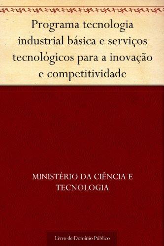 Programa tecnologia industrial básica e serviços tecnológicos para a inovação e competitividade Ministério da Ciência e Tecnologia