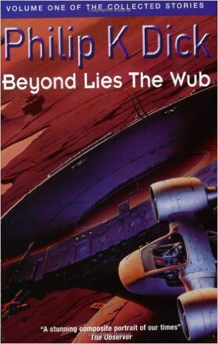 Beyond Lies the Wub (Collected Stories: Vol 1)  by  Philip K. Dick
