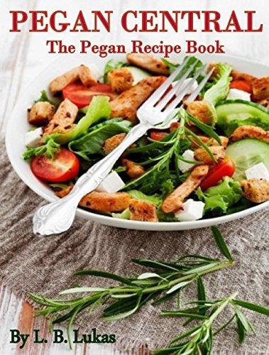 Pegan Central: The Pegan Recipe Book L.B. Lukas