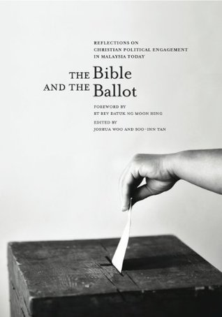 The Bible & the Ballot: Reflections on Christian Political Engagement in Malaysia Today Soo-Inn Tan