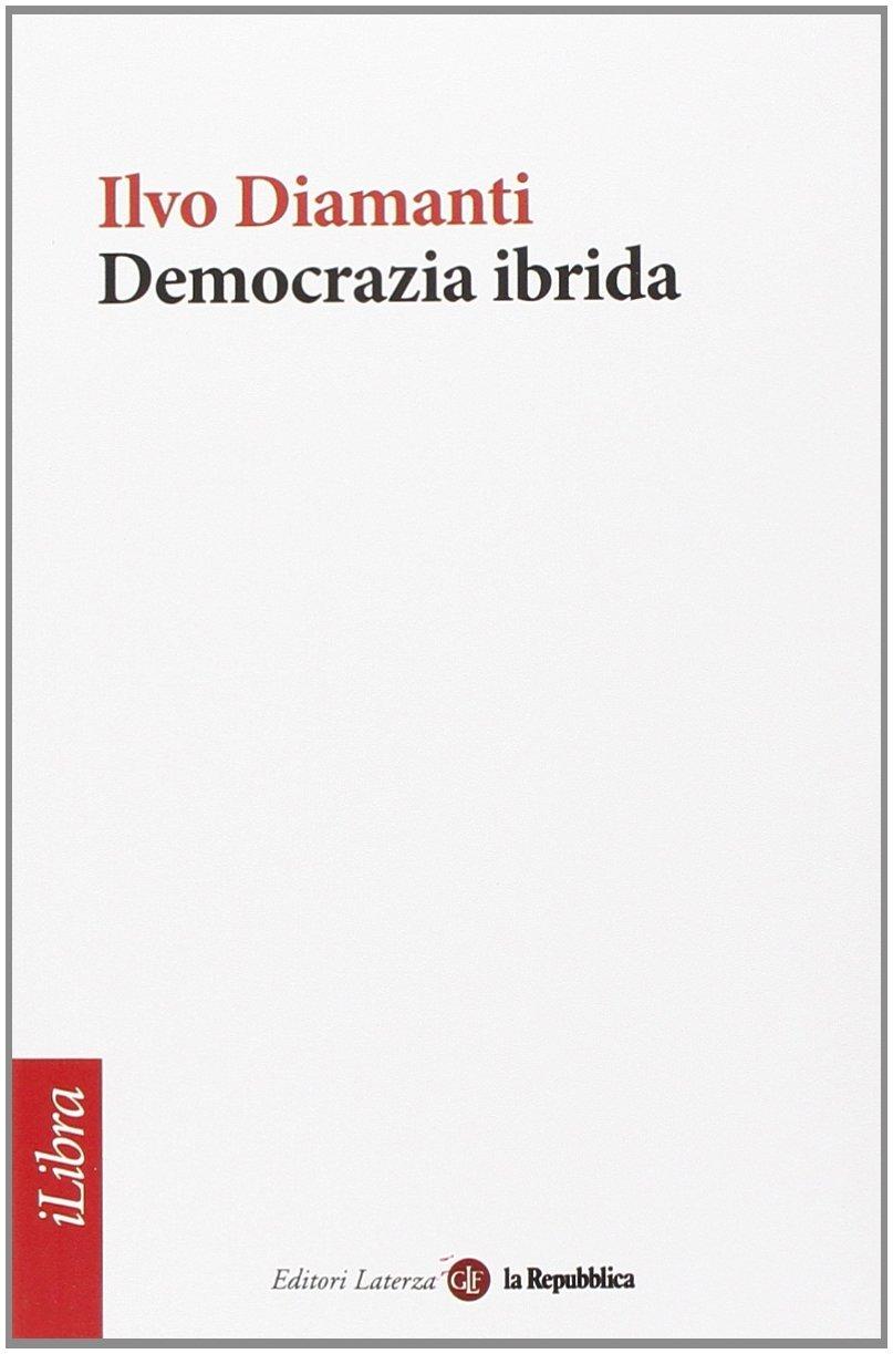 Democrazia ibrida Ilvo Diamanti